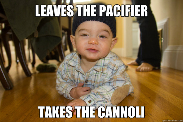 Leaves the Pacifier, Takes the Cannoli